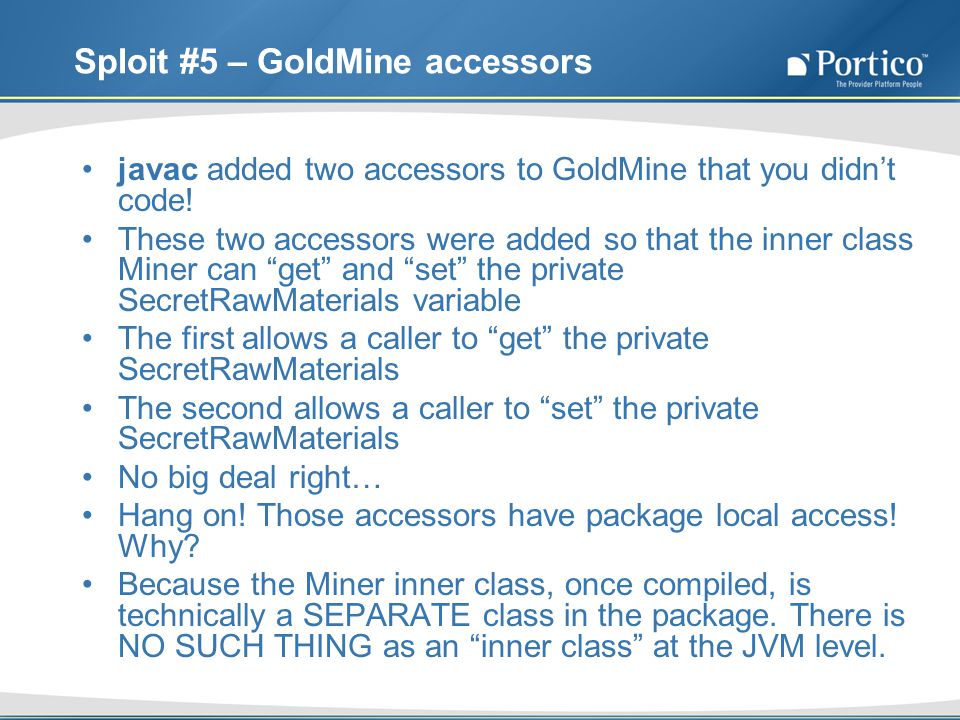 Sploit #5 – GoldMine accessors javac added two accessors to GoldMine that you didnt code.