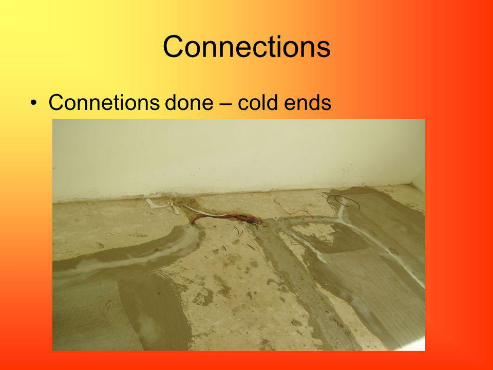 Connections Connetions done – cold ends
