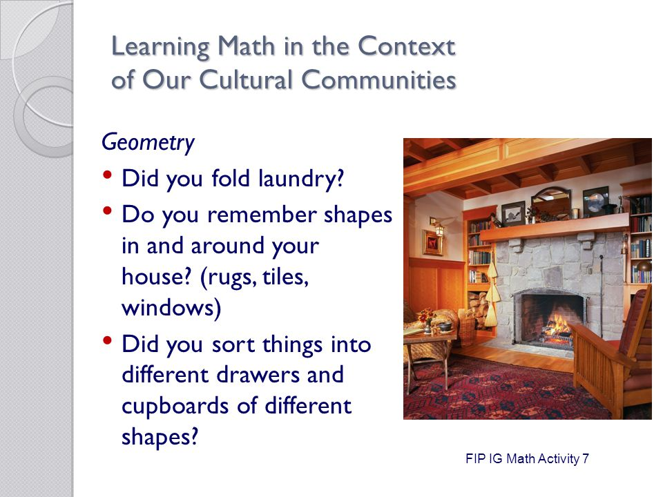 Learning Math in the Context of Our Cultural Communities Geometry Did you fold laundry.