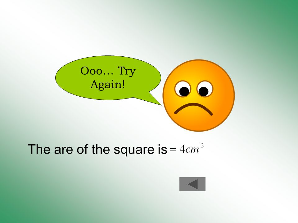 Ooo… Try Again! The are of the square is
