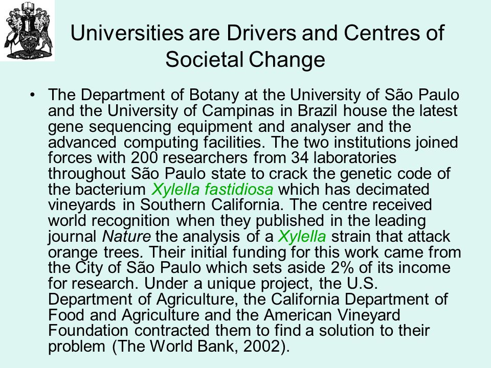 Universities are Drivers and Centres of Societal Change The Department of Botany at the University of São Paulo and the University of Campinas in Brazil house the latest gene sequencing equipment and analyser and the advanced computing facilities.