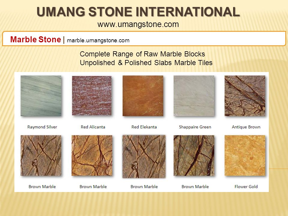 UMANG STONE INTERNATIONAL UMANG STONE INTERNATIONAL www.umangstone.com Marble Stone | marble.umangstone.com Complete Range of Raw Marble Blocks Unpolished & Polished Slabs Marble Tiles
