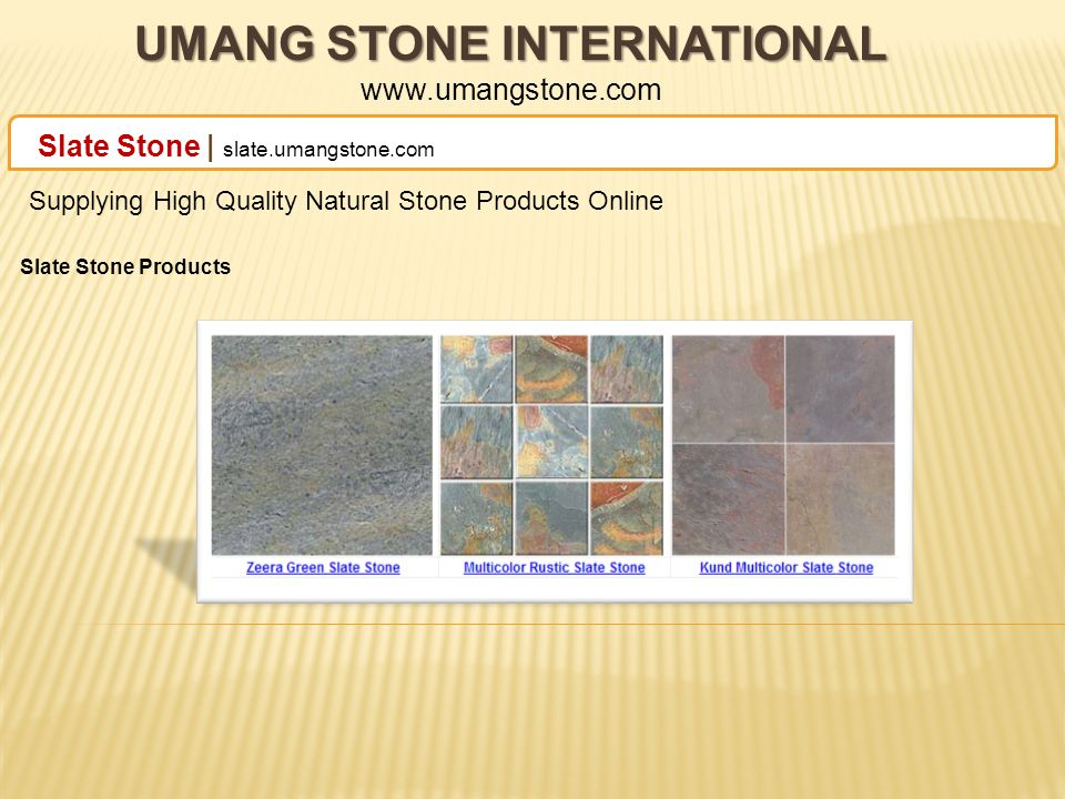 UMANG STONE INTERNATIONAL UMANG STONE INTERNATIONAL www.umangstone.com Slate Stone | slate.umangstone.com Supplying High Quality Natural Stone Products Online Slate Stone Products