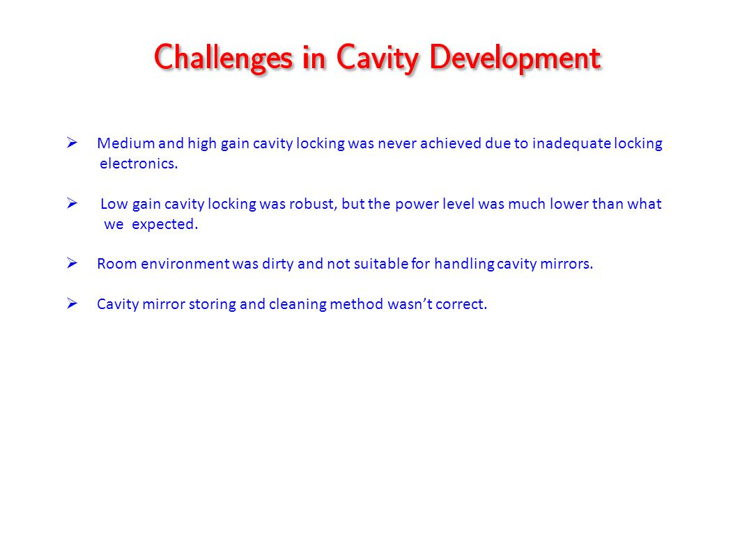 Medium and high gain cavity locking was never achieved due to inadequate locking electronics.