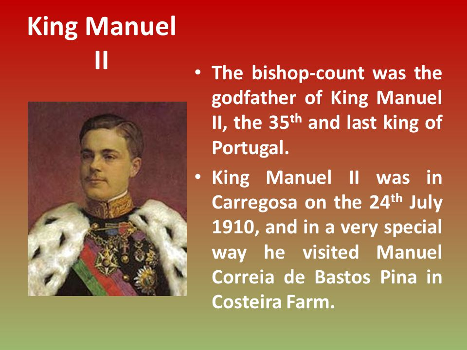 King Manuel II The bishop-count was the godfather of King Manuel II, the 35 th and last king of Portugal.