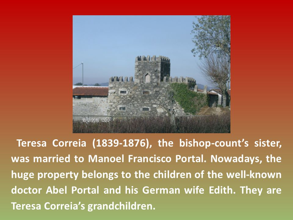 Teresa Correia (1839-1876), the bishop-counts sister, was married to Manoel Francisco Portal.