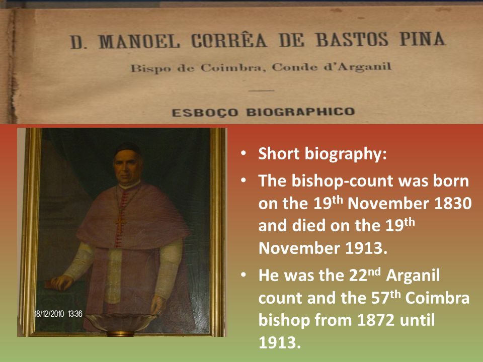 Short biography: The bishop-count was born on the 19 th November 1830 and died on the 19 th November 1913.