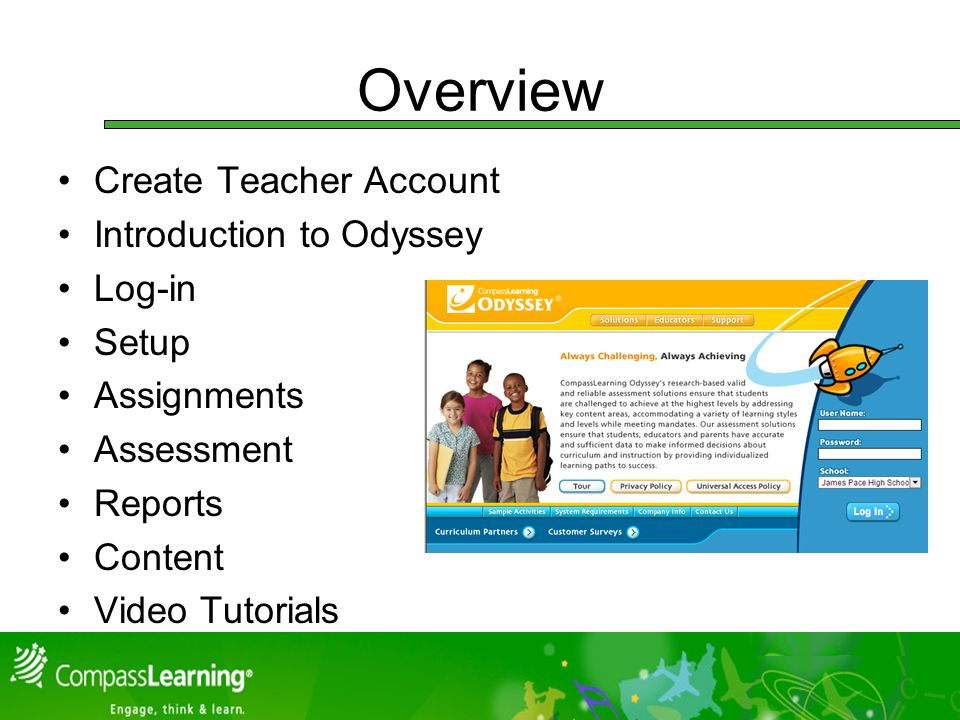 Overview Create Teacher Account Introduction to Odyssey Log-in Setup Assignments Assessment Reports Content Video Tutorials