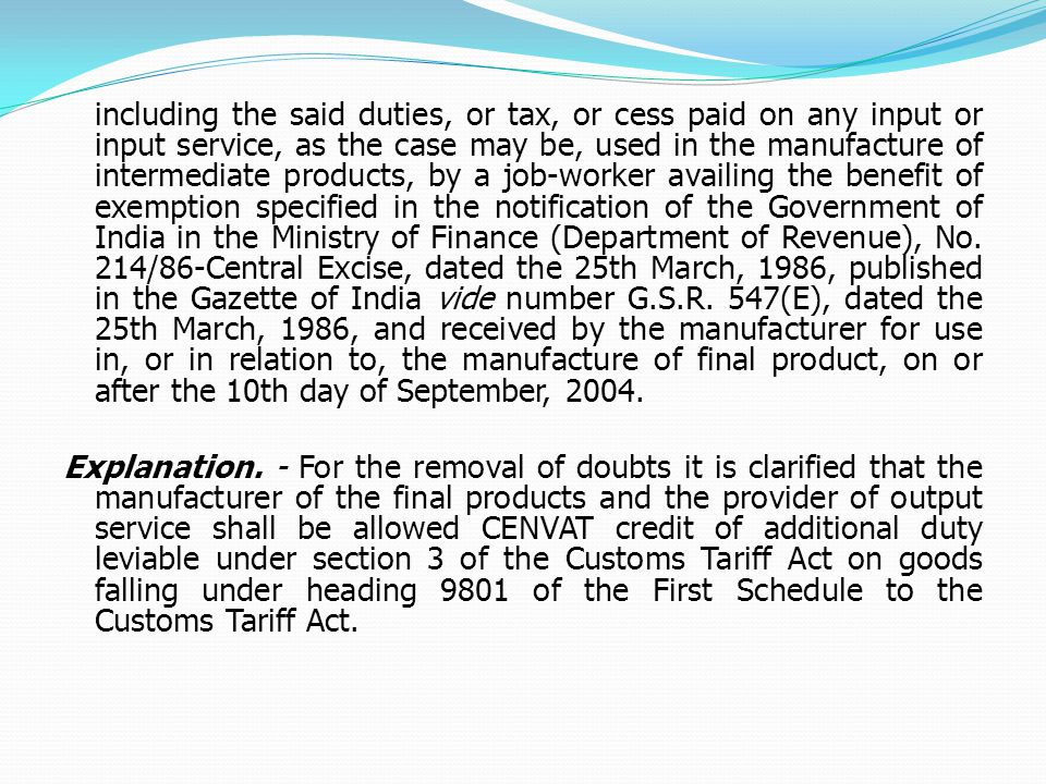 including the said duties, or tax, or cess paid on any input or input service, as the case may be, used in the manufacture of intermediate products, by a job-worker availing the benefit of exemption specified in the notification of the Government of India in the Ministry of Finance (Department of Revenue), No.