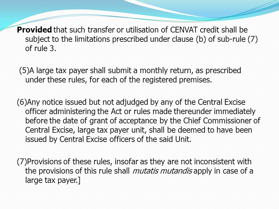 Provided that such transfer or utilisation of CENVAT credit shall be subject to the limitations prescribed under clause (b) of sub-rule (7) of rule 3.