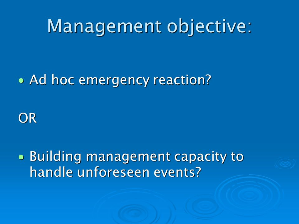Management objective: Ad hoc emergency reaction.