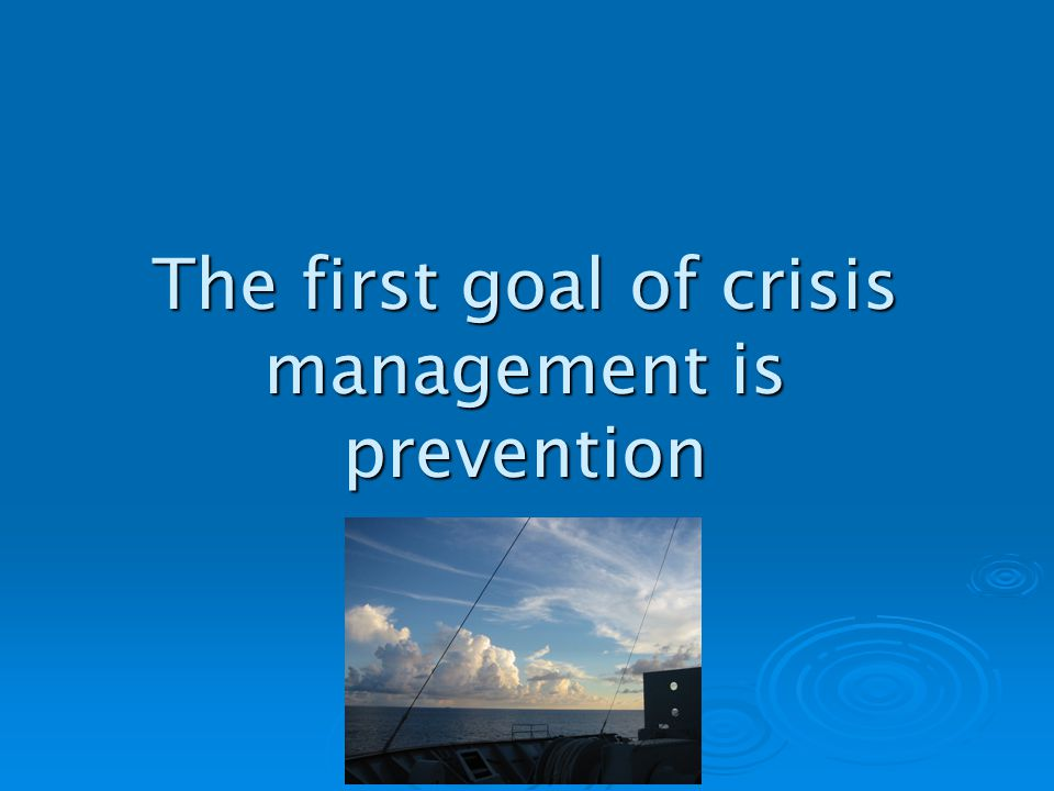 The first goal of crisis management is prevention