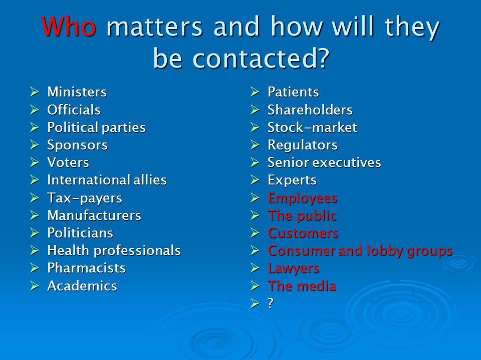 Who matters and how will they be contacted.