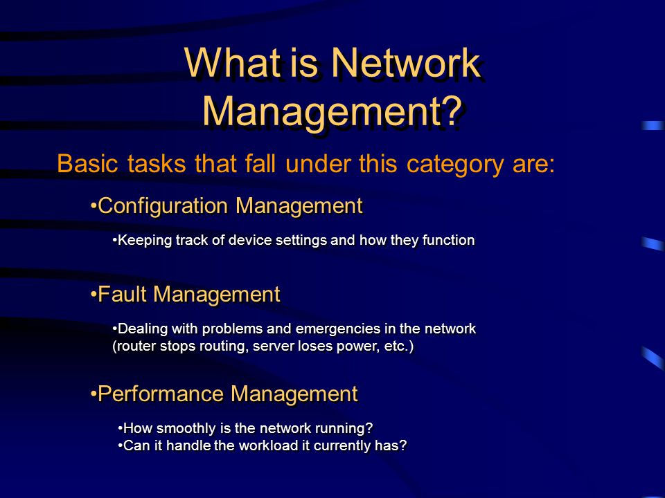 Basic tasks that fall under this category are: What is Network Management.
