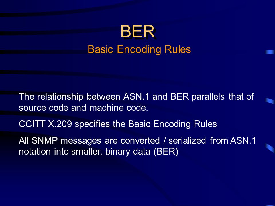 BER Basic Encoding Rules The relationship between ASN.1 and BER parallels that of source code and machine code.