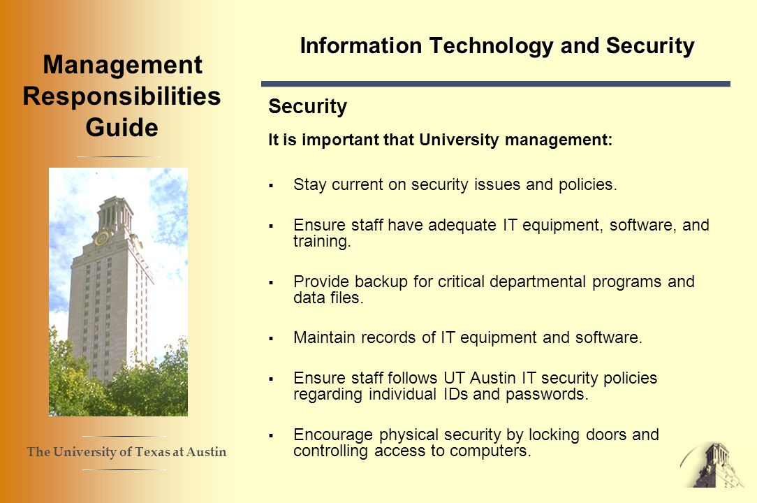 The University of Texas at Austin Management Responsibilities Guide Information Technology and Security Security It is important that University management: Stay current on security issues and policies.