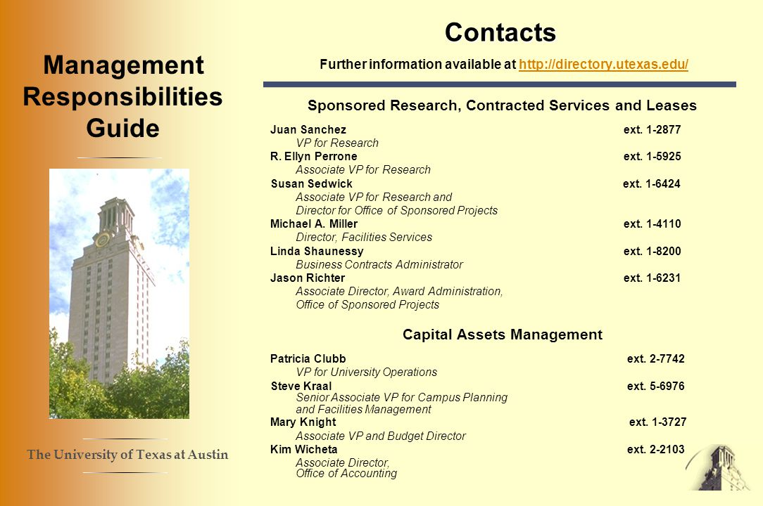 The University of Texas at Austin Management Responsibilities Guide Contacts Contacts Further information available at http://directory.utexas.edu/http://directory.utexas.edu/ Sponsored Research, Contracted Services and Leases Juan Sanchez ext.