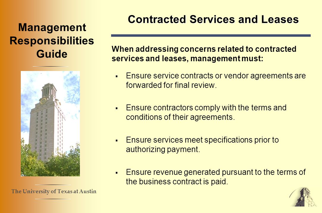 The University of Texas at Austin Management Responsibilities Guide Contracted Services and Leases When addressing concerns related to contracted services and leases, management must: Ensure service contracts or vendor agreements are forwarded for final review.