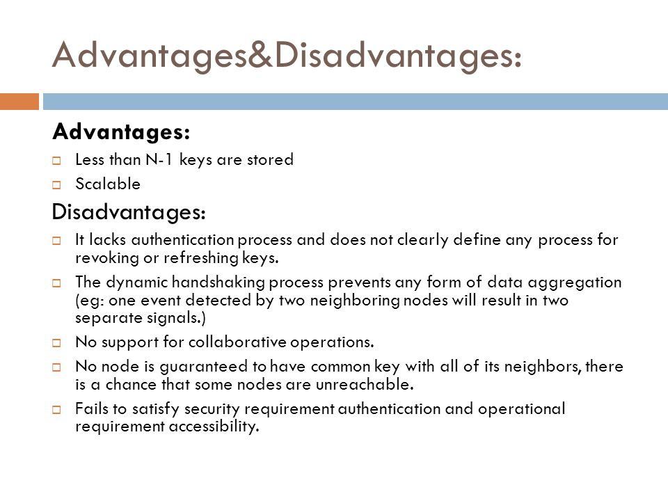 Advantages&Disadvantages: Advantages: Less than N-1 keys are stored Scalable Disadvantages: It lacks authentication process and does not clearly define any process for revoking or refreshing keys.