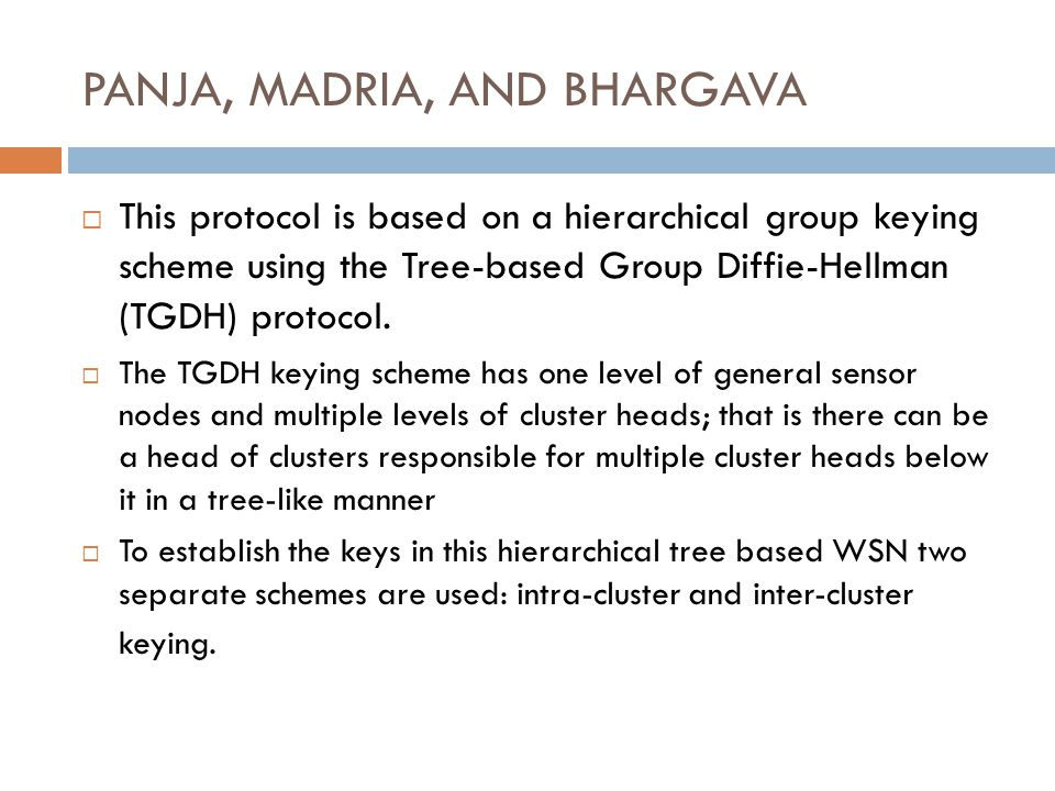 PANJA, MADRIA, AND BHARGAVA This protocol is based on a hierarchical group keying scheme using the Tree-based Group Diffie-Hellman (TGDH) protocol.