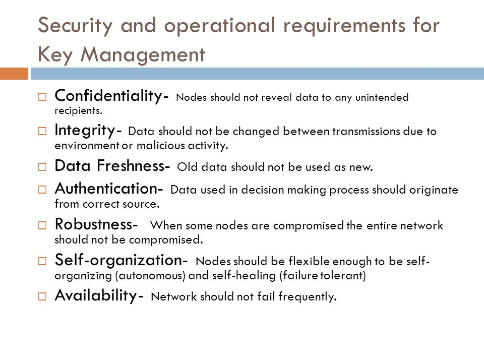 Security and operational requirements for Key Management Confidentiality- Nodes should not reveal data to any unintended recipients.