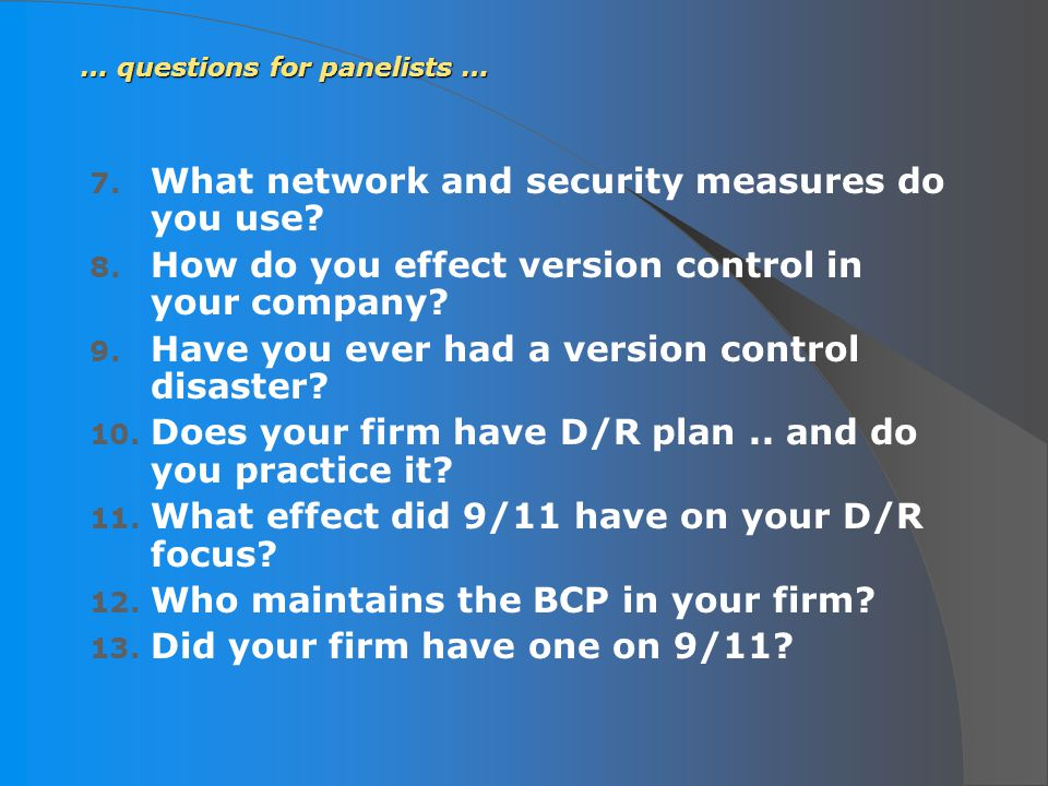 … questions for panelists … 7. What network and security measures do you use.