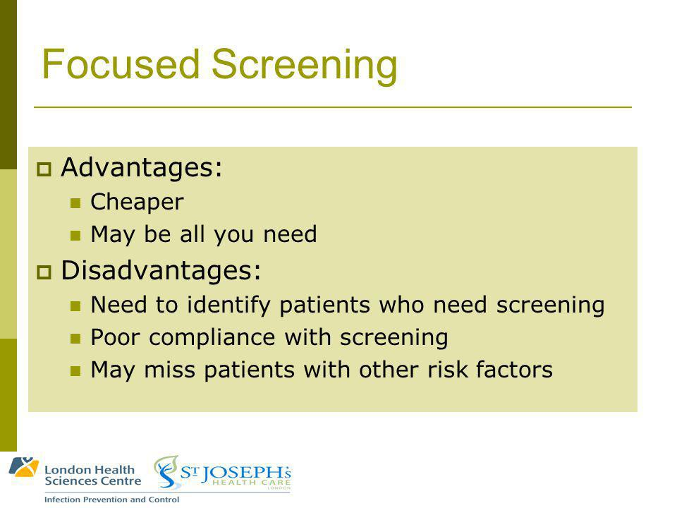 Focused Screening Advantages: Cheaper May be all you need Disadvantages: Need to identify patients who need screening Poor compliance with screening May miss patients with other risk factors