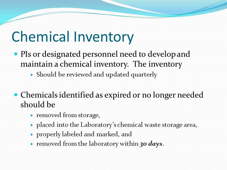 Chemical Inventory PIs or designated personnel need to develop and maintain a chemical inventory.