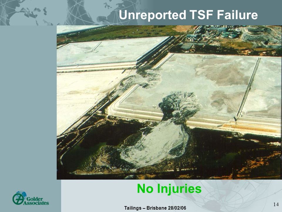 Tailings – Brisbane 28/02/06 14 Unreported TSF Failure No Injuries