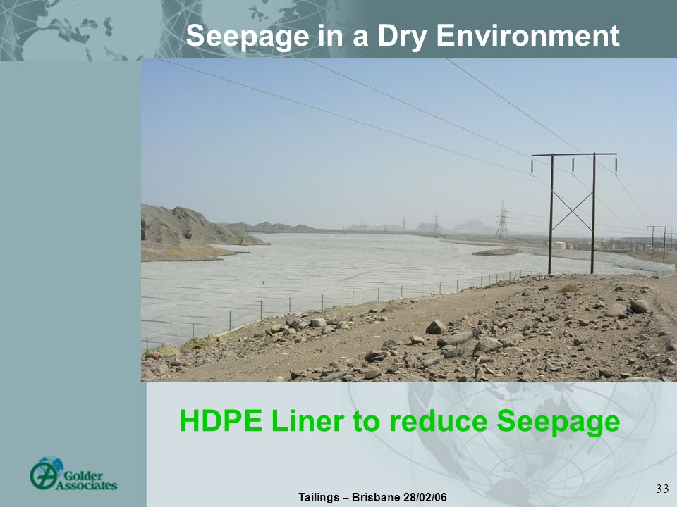 Tailings – Brisbane 28/02/06 33 Seepage in a Dry Environment HDPE Liner to reduce Seepage