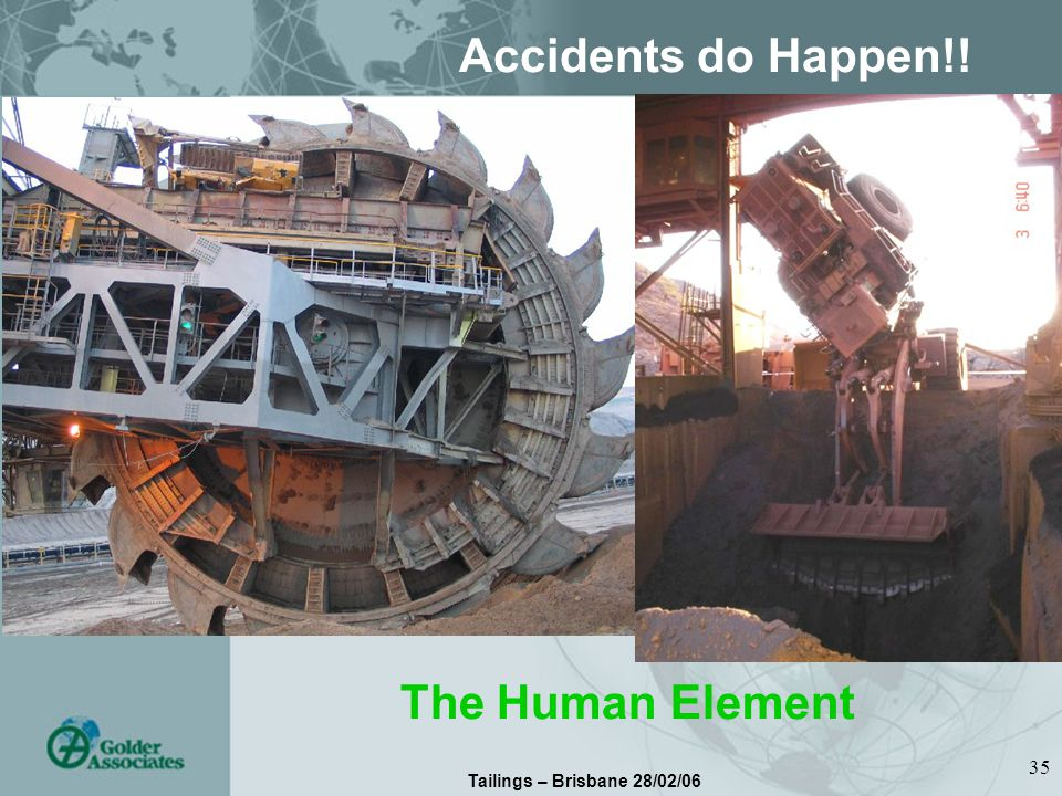 Tailings – Brisbane 28/02/06 35 Accidents do Happen!! The Human Element