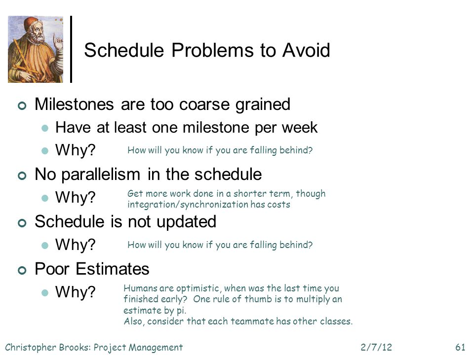 Schedule Problems to Avoid Milestones are too coarse grained Have at least one milestone per week Why.