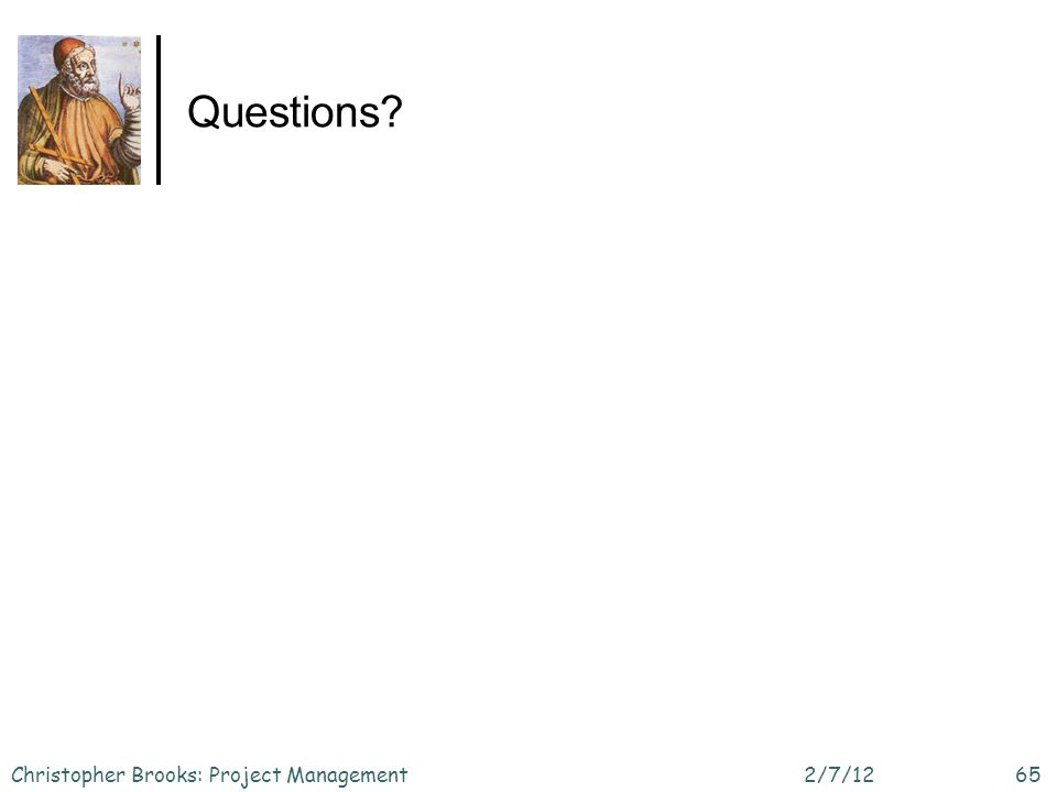 Questions 2/7/12Christopher Brooks: Project Management65