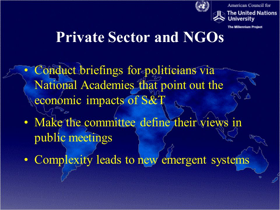 Private Sector and NGOs Conduct briefings for politicians via National Academies that point out the economic impacts of S&T Make the committee define their views in public meetings Complexity leads to new emergent systems