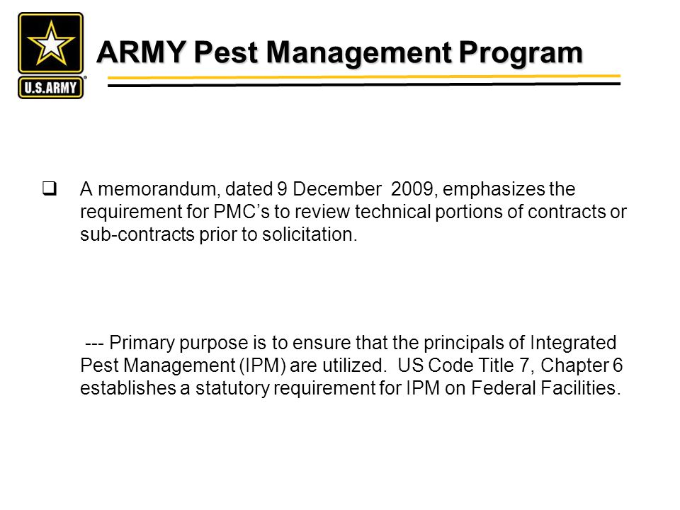 ARMY Pest Management Program A memorandum, dated 9 December 2009, emphasizes the requirement for PMCs to review technical portions of contracts or sub-contracts prior to solicitation.