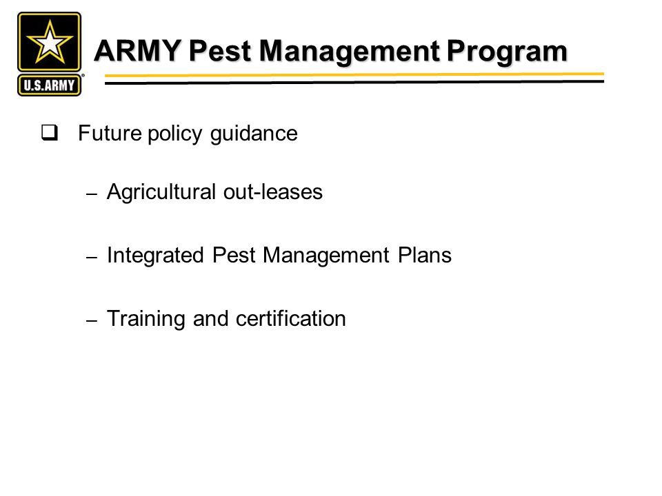 ARMY Pest Management Program Future policy guidance – Agricultural out-leases – Integrated Pest Management Plans – Training and certification