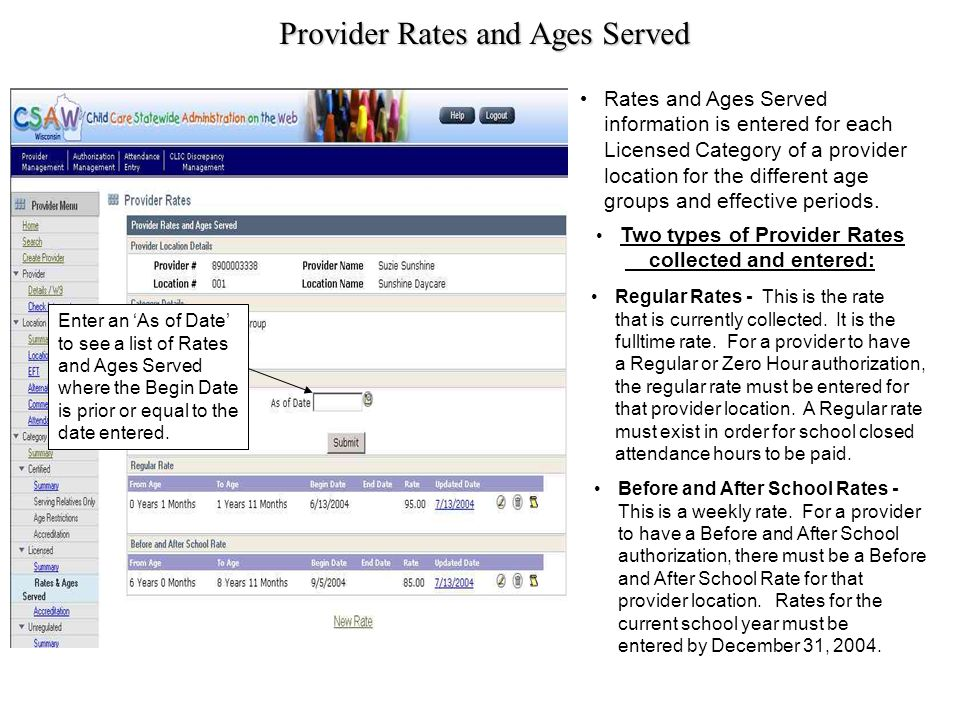 Provider Rates and Ages Served Rates and Ages Served information is entered for each Licensed Category of a provider location for the different age groups and effective periods.