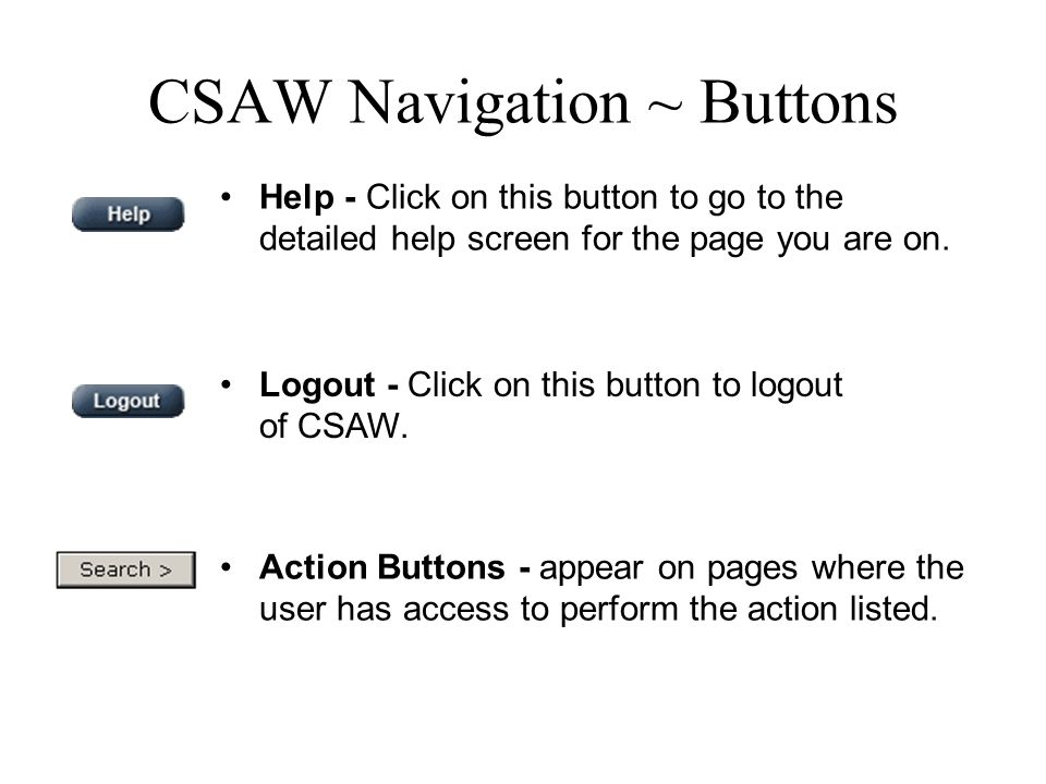 CSAW Navigation ~ Buttons Help - Click on this button to go to the detailed help screen for the page you are on.