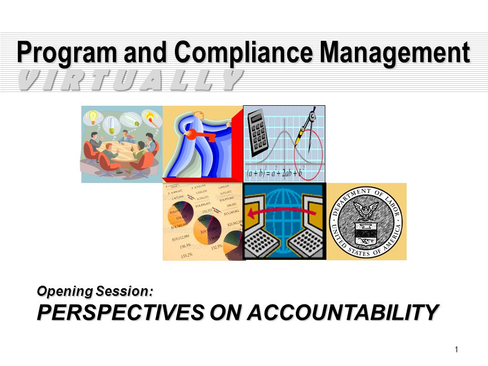 1 Program and Compliance Management Opening Session: PERSPECTIVES ON ACCOUNTABILITY V I R T U A L L Y