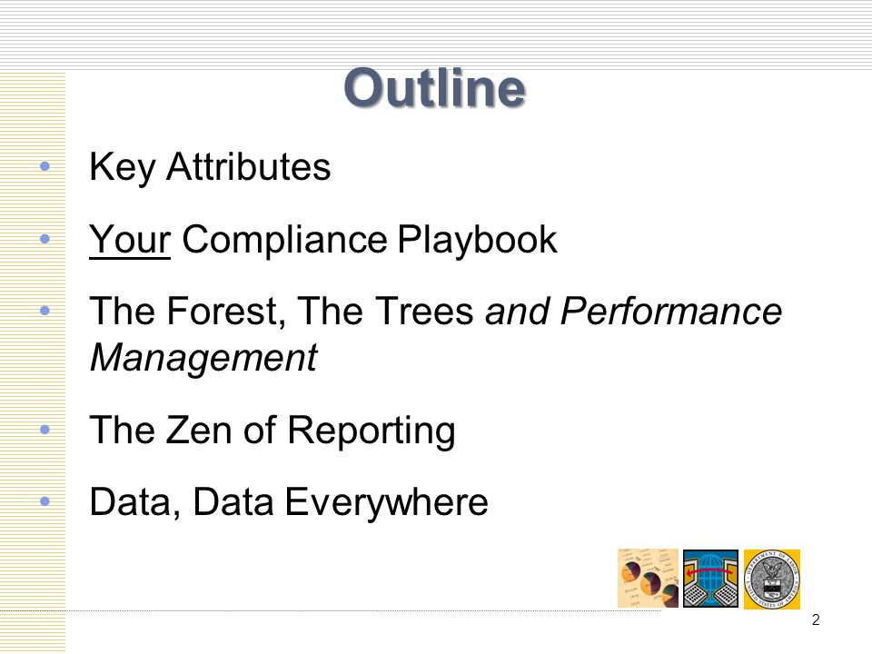 Outline Key Attributes Your Compliance Playbook The Forest, The Trees and Performance Management The Zen of Reporting Data, Data Everywhere 2