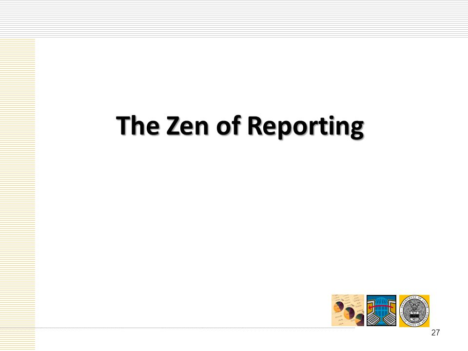 The Zen of Reporting 27