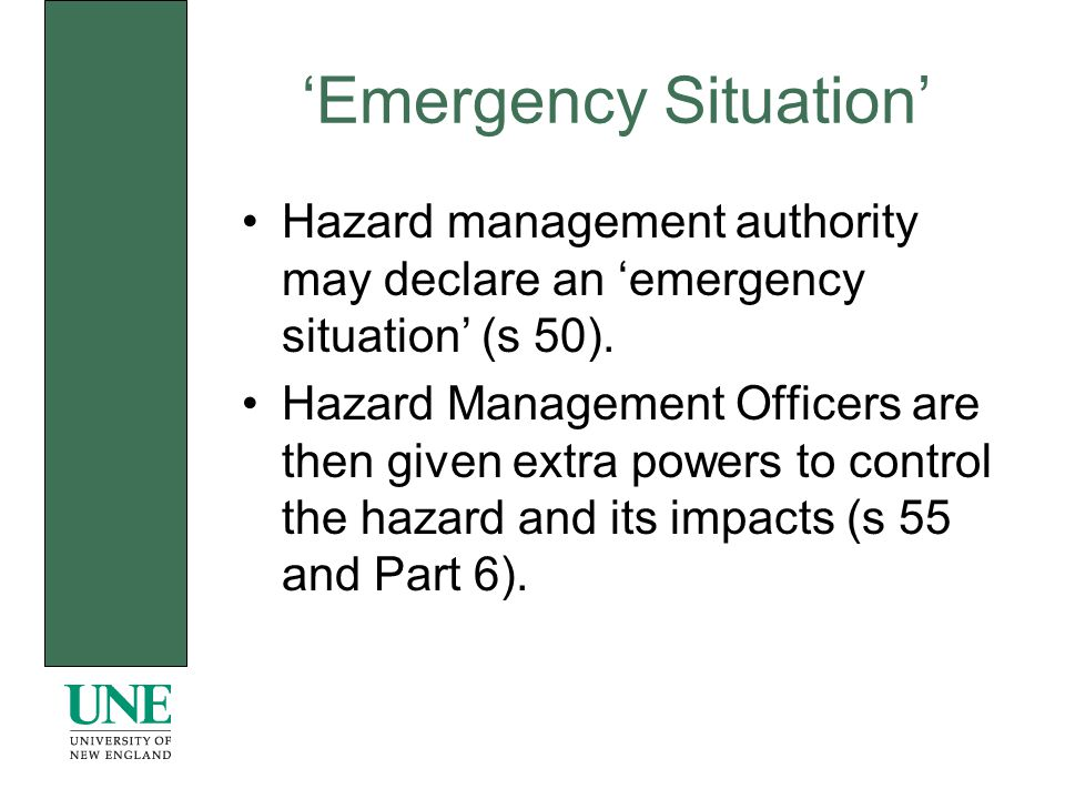 Emergency Situation Hazard management authority may declare an emergency situation (s 50).