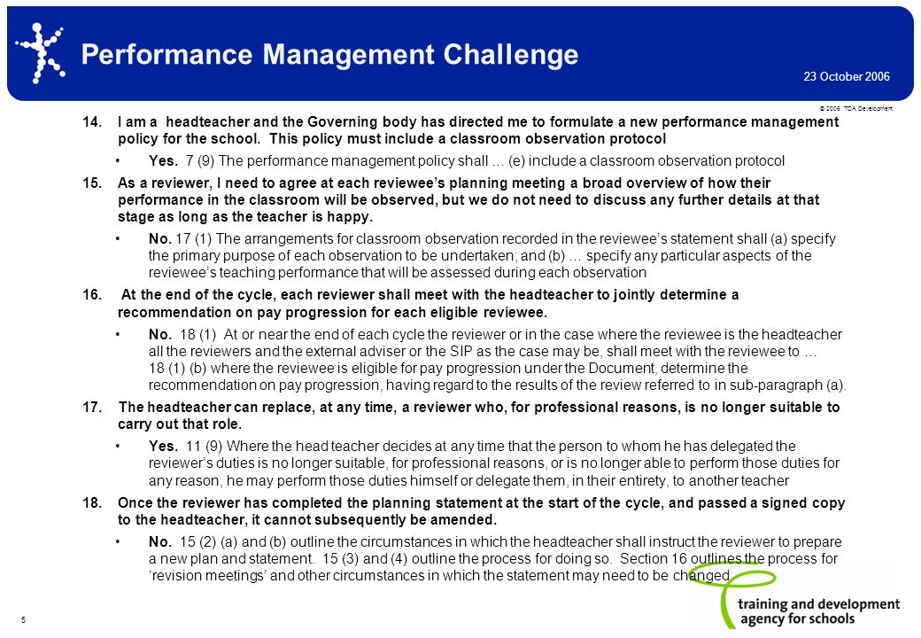 © 2006 TDA Development 23 October 2006 5 Performance Management Challenge 14.I am a headteacher and the Governing body has directed me to formulate a new performance management policy for the school.