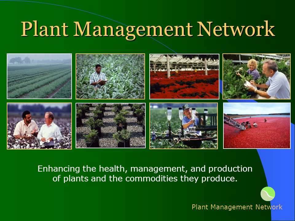 Plant Management Network Enhancing the health, management, and production of plants and the commodities they produce.