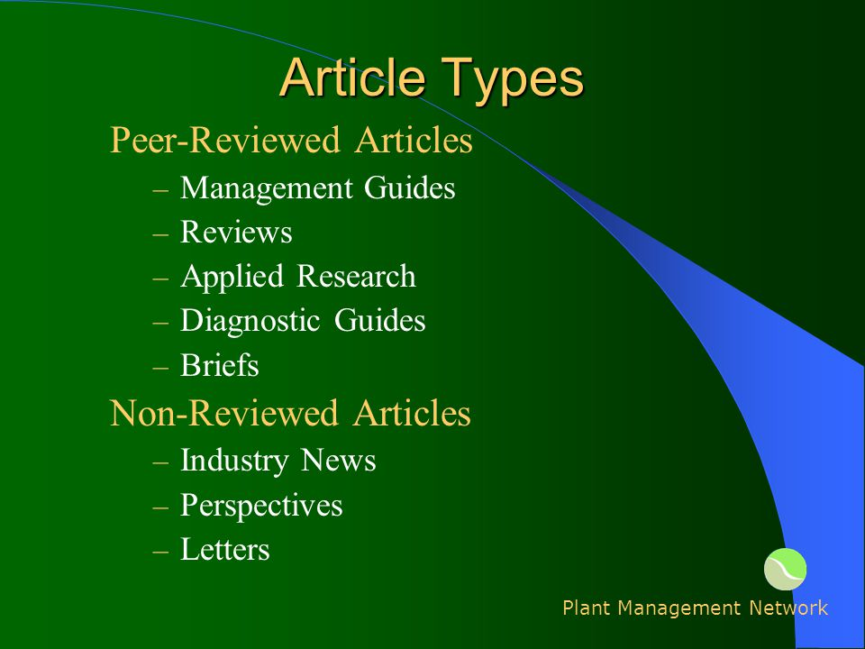 Article Types Peer-Reviewed Articles – Management Guides – Reviews – Applied Research – Diagnostic Guides – Briefs Non-Reviewed Articles – Industry News – Perspectives – Letters Plant Management Network