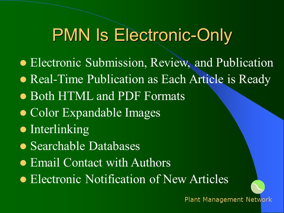 PMN Is Electronic-Only Electronic Submission, Review, and Publication Real-Time Publication as Each Article is Ready Both HTML and PDF Formats Color Expandable Images Interlinking Searchable Databases Email Contact with Authors Electronic Notification of New Articles