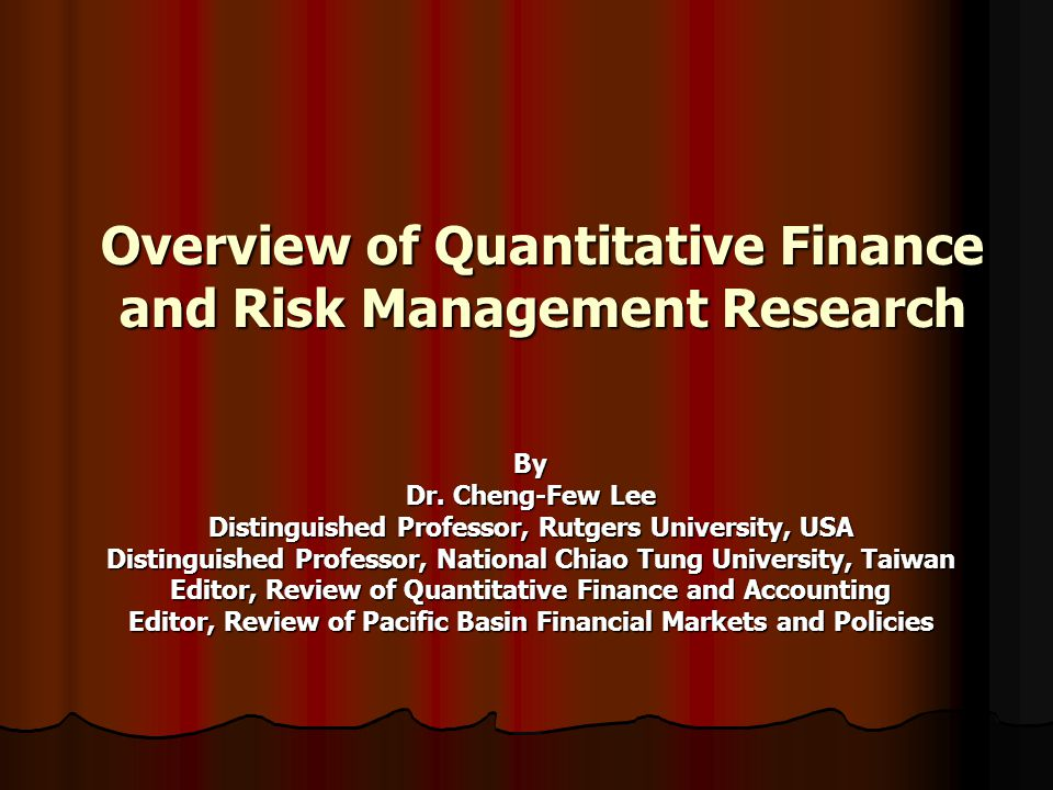 Overview of Quantitative Finance and Risk Management Research By Dr.
