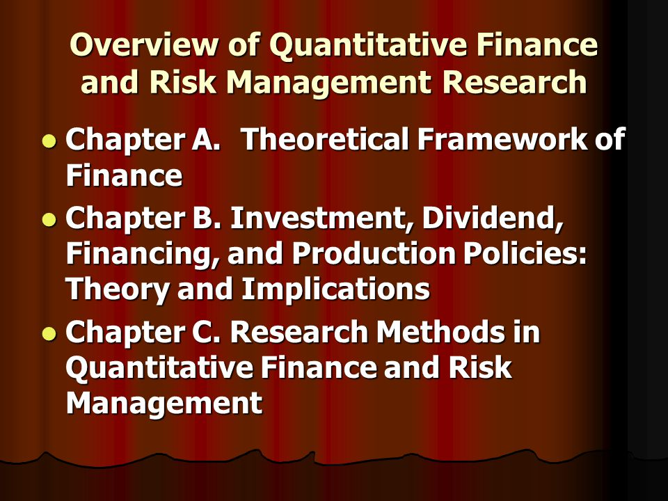 Overview of Quantitative Finance and Risk Management Research Chapter A.Theoretical Framework of Finance Chapter A.Theoretical Framework of Finance Chapter B.