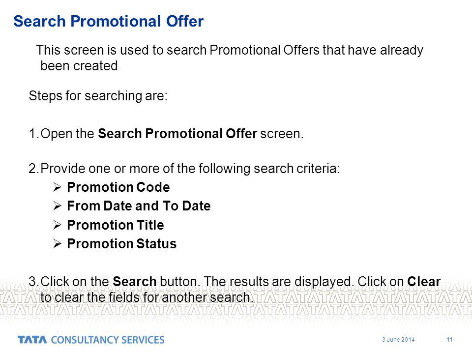 3 June 2014 11 Search Promotional Offer This screen is used to search Promotional Offers that have already been created.