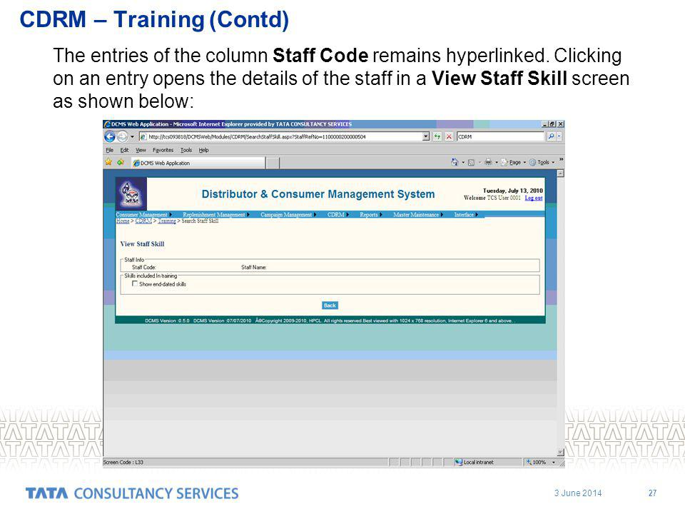 3 June 2014 27 CDRM – Training (Contd) The entries of the column Staff Code remains hyperlinked.